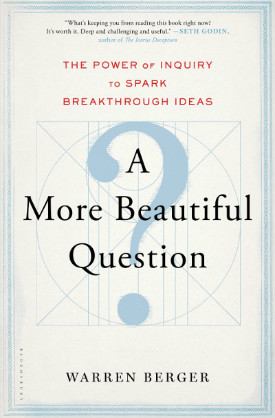 A More Beautiful Question by Warren Berger - select to open Amazon.com