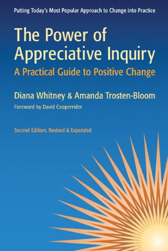 Appreciative Inquiry, David Cooperrider, Diana Whitney, Amanda Trosten-Bloom, Power of Appreciative Inquiry, Guide, Positive Change, Toby Elwin
