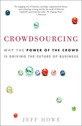 Crowdsourcing, Power of the Crowd, Future of Business, Jeff Howe, strategy, Toby Elwin, change management
