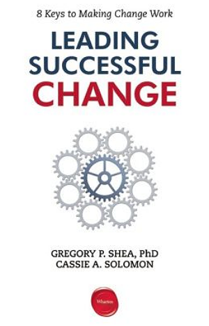 Leading Successful Change, Gregory Shea, Cassie Solomon, change management, toby elwin, blog